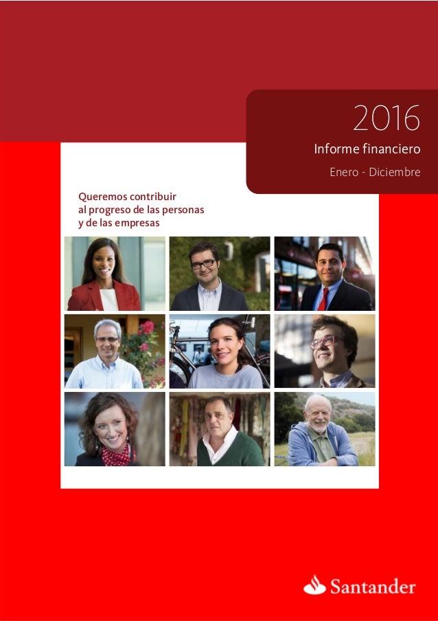 Informe financiero 2016 Enero - Diciembre Queremos contribuir al progreso de las personas y de las empresas