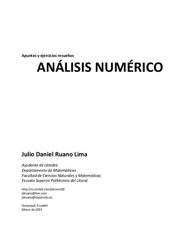Apuntes y ejercicios resueltos ANÁLISIS NUMÉRICO Julio Daniel Ruano Lima Ayudante de cátedra Departamento de Matemáticas F...