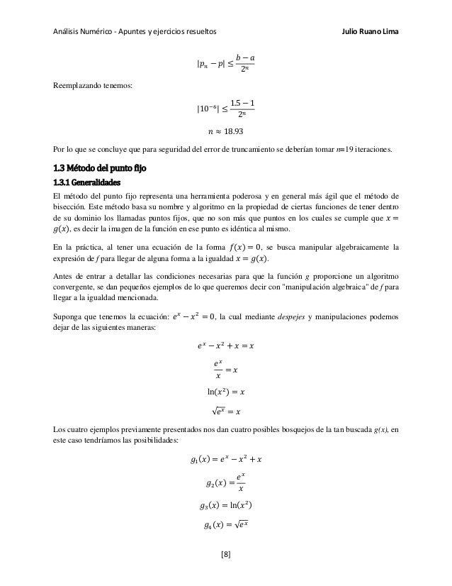 Análisis Numérico - Apuntes y ejercicios resueltos Julio Ruano Lima  𝑝 𝑛 − 𝑝  ≤ 𝑏 − 𝑎 2 𝑛 Reemplazando tenemos:  10−6  ≤ 1...