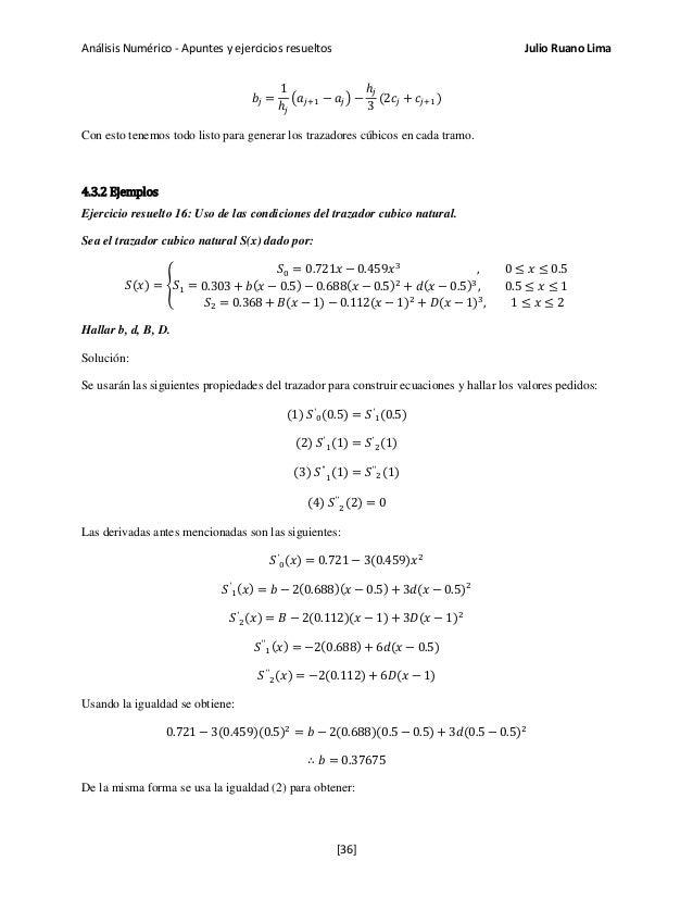 Análisis Numérico - Apuntes y ejercicios resueltos Julio Ruano Lima 𝑏𝑗 = 1 ℎ𝑗 �𝑎𝑗+1 − 𝑎𝑗� − ℎ𝑗 3 (2𝑐𝑗 + 𝑐𝑗+1) Con esto ten...