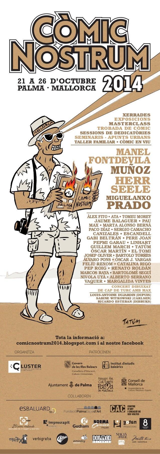 21 a 26 d'octubre 2014  Palma · Mallorca  Tota la informació a:  comicnostrum2014.blogspot.com i al nostre facebook  Organ...
