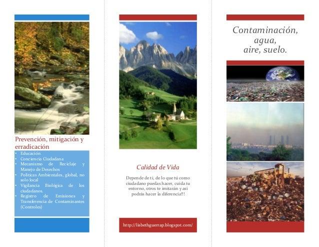 Contaminación, agua, aire, suelo. Calidad de Vida Depende de ti, de lo que tú como ciudadano puedas hacer, cuida tu entorn...