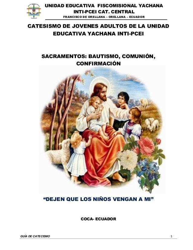 GUÍA DE CATECISMO 1 UNIDAD EDUCATIVA FISCOMISIONAL YACHANA INTI-PCEI CAT. CENTRAL FRANCISCO DE ORELLANA – ORELLANA – ECUAD...