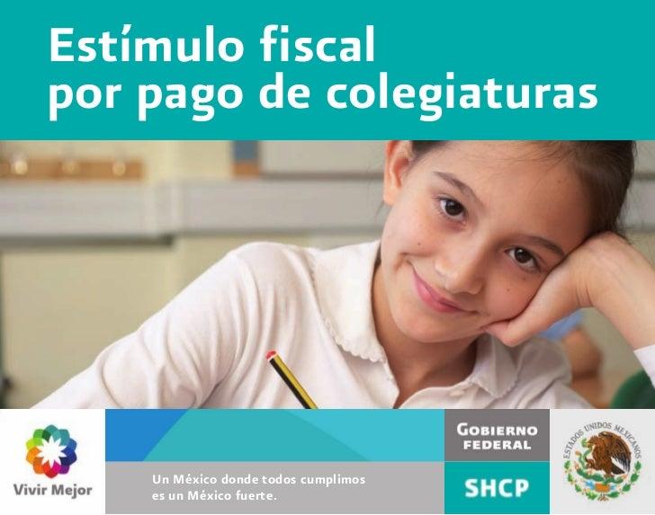 Estímulo fiscalpor pago de colegiaturas    Un México donde todos cumplimos    es un México fuerte.
