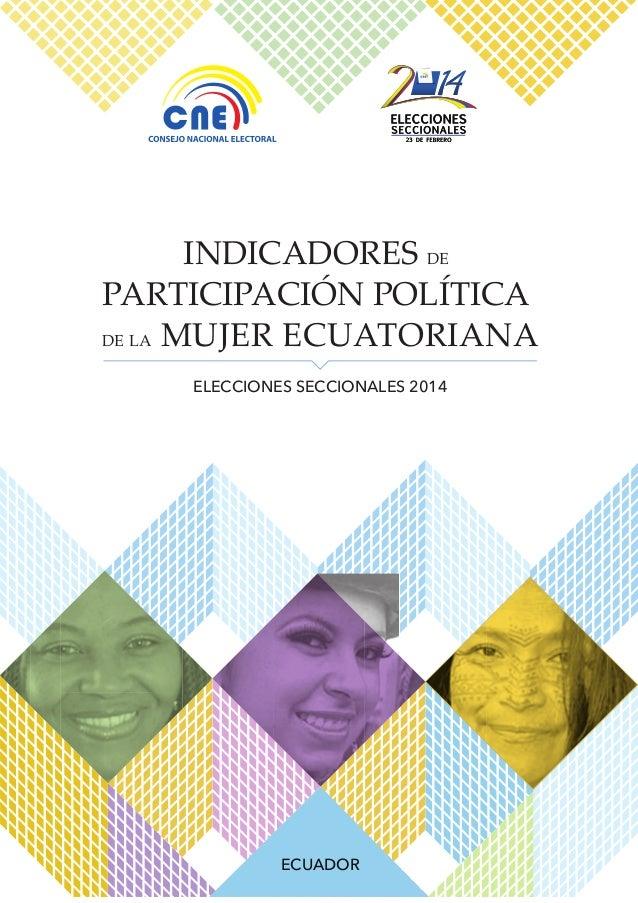 ELECCIONES SECCIONALES 2014 INDICADORES DE PARTICIPACIÓN POLÍTICA DE LA MUJER ECUATORIANA ECUADOR
