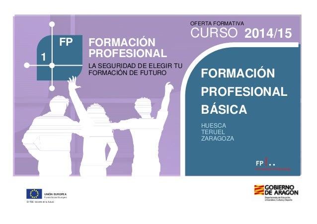 OFERTA FORMATIVA 2014/15CURSO FORMACIÓN PROFESIONAL LA SEGURIDAD DE ELEGIR TU FORMACIÓN DE FUTURO FORMACIÓN PROFESIONAL BÁ...