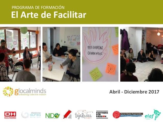 Abril - Diciembre 2017 El Arte de Facilitar PROGRAMA DE FORMACIÓN