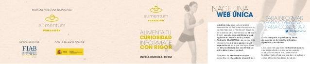 INFOALIMENTA.COM ALIMENTA TU CON RIGOR CURIOSIDAD INFÓRMATE INFOALIMENTA ES UNA INICIATIVA DE: GESTIONADO POR: CON LA FINA...