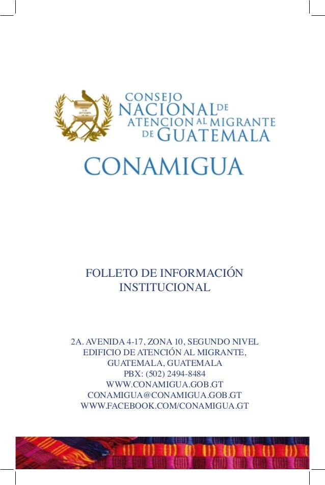 FOLLETO DE INFORMACIÓN INSTITUCIONAL 2A. AVENIDA 4-17, ZONA 10, SEGUNDO NIVEL EDIFICIO DE ATENCIÓN AL MIGRANTE, GUATEMALA,...