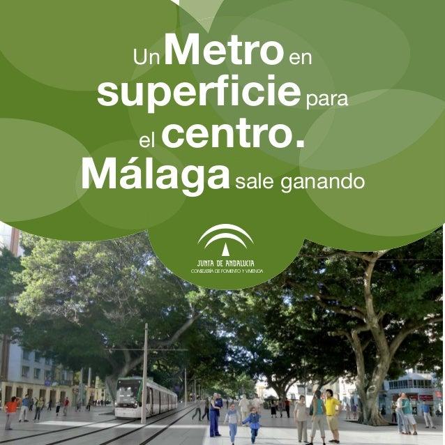 UnMetro ensuperficie para  el centro.Málaga sale ganando        CONSEJERÍA DE FOMENTO Y VIVIENDA                     1