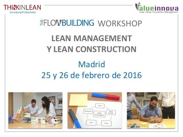 LEANMANAGEMENT YLEANCONSTRUCTION Madrid 25y26defebrerode2016 IncreasingProduc8vity WORKSHOP