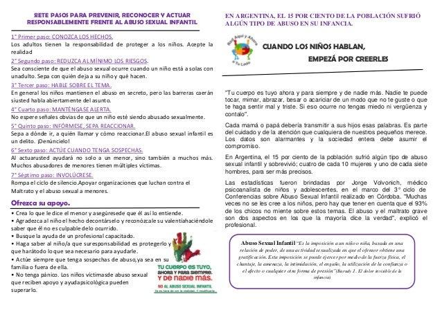 SIETE PASOS PARA PREVENIR, RECONOCER Y ACTUAR RESPONSABLEMENTE FRENTE AL ABUSO SEXUAL INFANTIL 1° Primer paso: CONOZCA LOS...