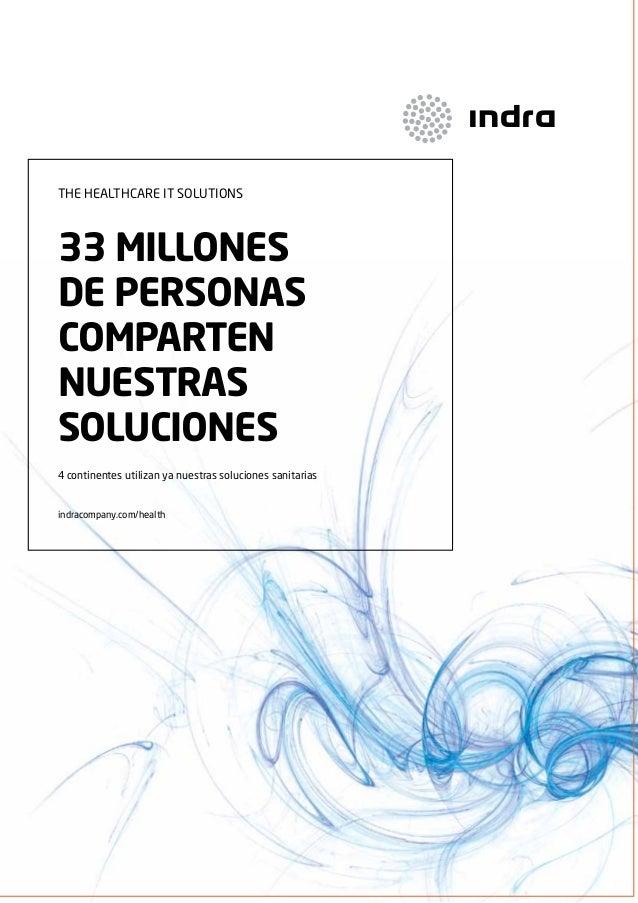 THE HEALTHCARE IT SOLUTIONS  33 MILLOnES dE pERSOnAS cOMpARTEn nuESTRAS SOLucIOnES 4 continentes utilizan ya nuestras solu...