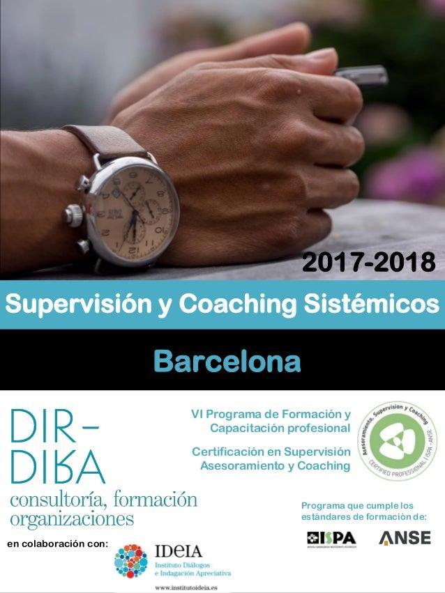 2017-2018 Programa que cumple los estándares de formación de: Supervisión y Coaching Sistémicos VI Programa de Formación y...