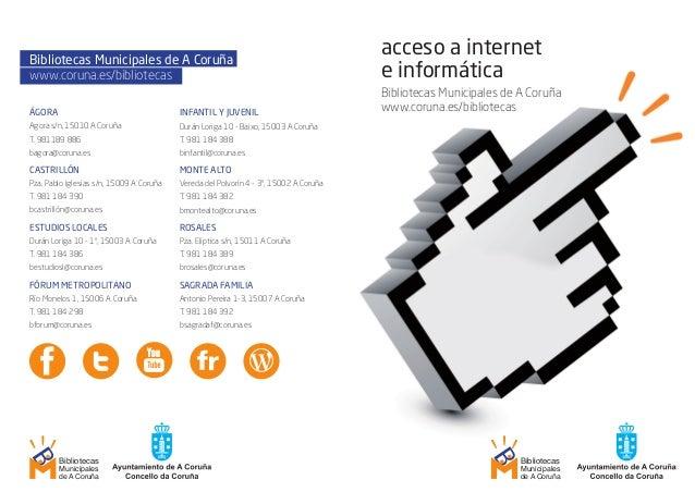 acceso a internete informáticaBibliotecas Municipales de A Coruñawww.coruna.es/bibliotecasÁGORAAgora s/n, 15010 A CoruñaT....