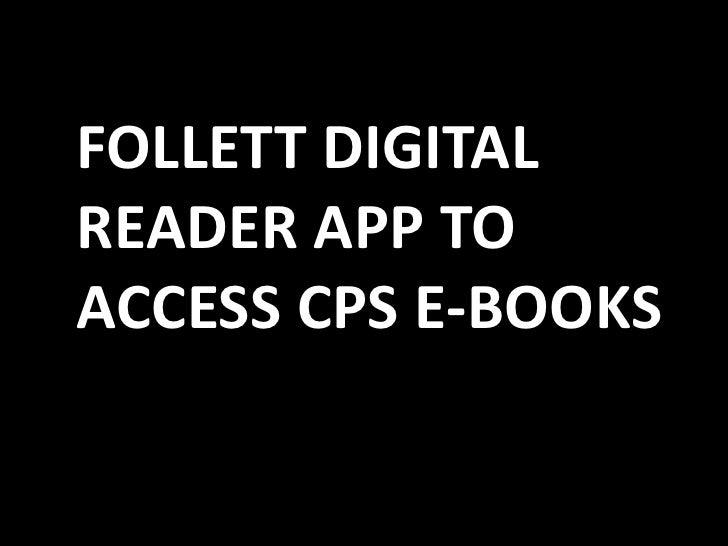 FOLLETT DIGITALREADER APP TOACCESS CPS E-BOOKS