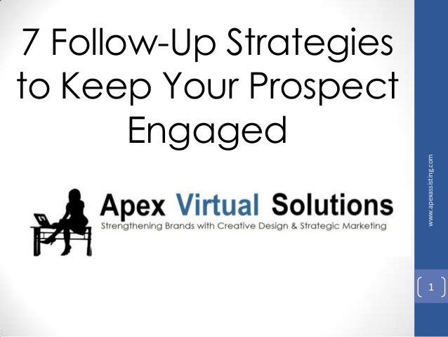 7 Follow-Up Strategiesto Keep Your ProspectEngagedwww.apexassisting.com1