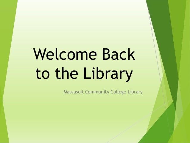 Welcome Back to the Library Massasoit Community College Library