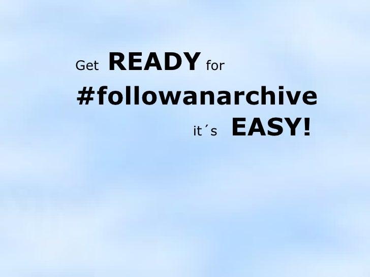 Get  READY  for #followanarchive it´s   EASY!