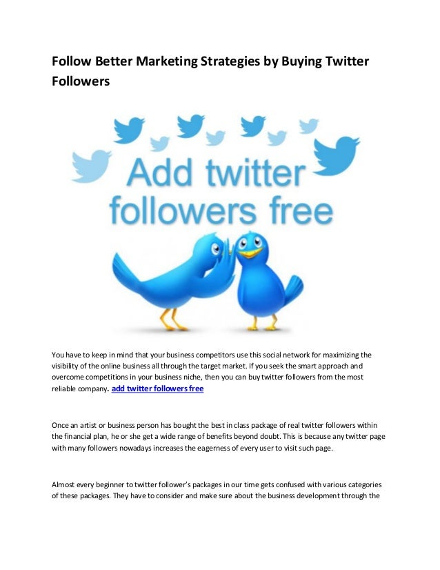 Follow Better Marketing Strategies by Buying Twitter Followers You have to keep in mind that your business competitors use...