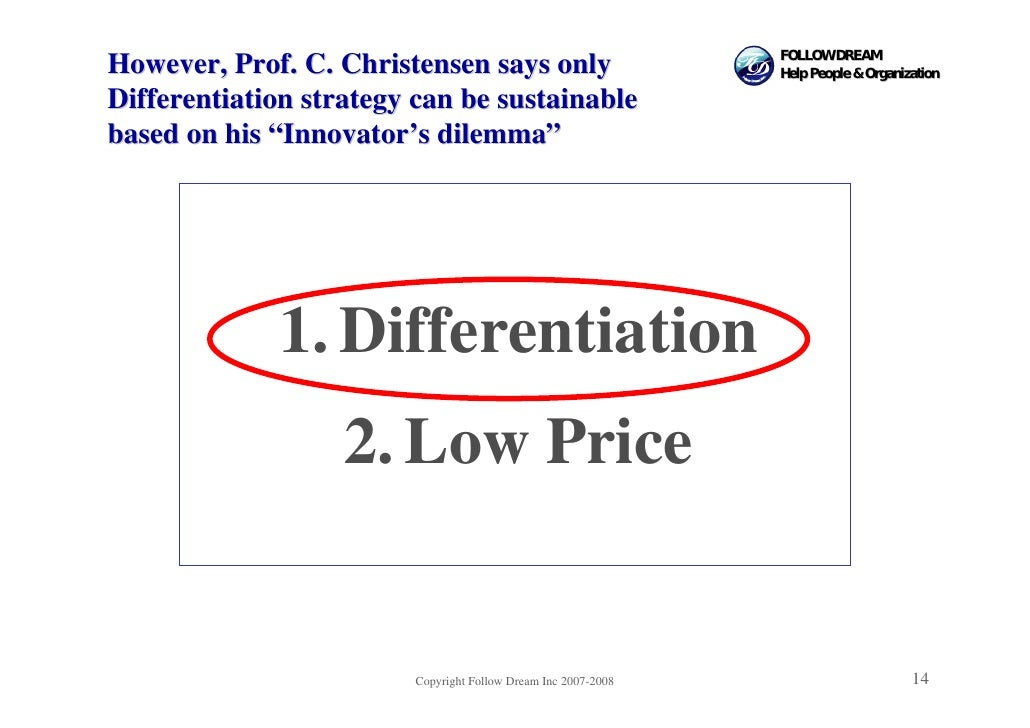 FOLLOW DREAM However, Prof. C. Christensen says only                        Help People & Organization  Differentiation st...