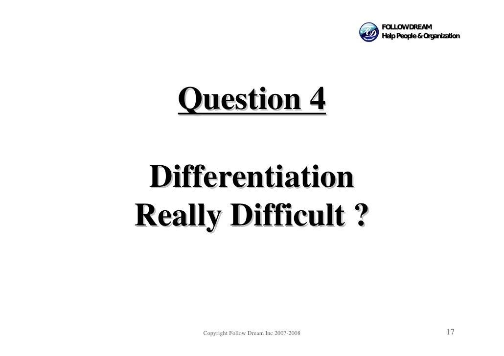 FOLLOW DREAM                                             Help People & Organization        Question 4   Differentiation Re...