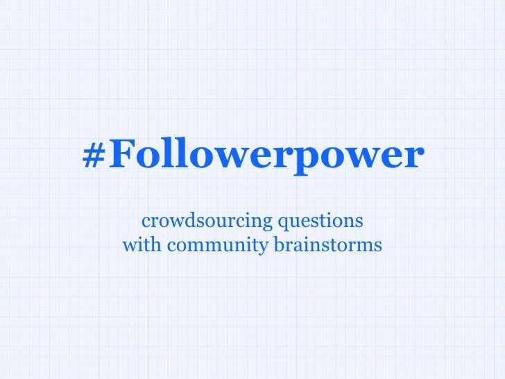 #Followerpower<br />crowdsourcing questions<br />with community brainstorms<br />