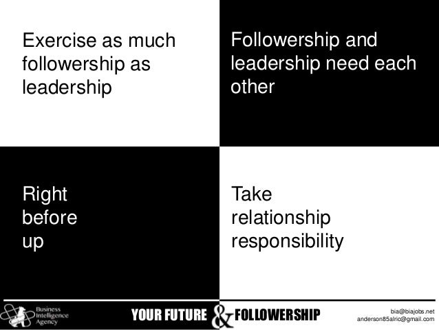 leader ship and followership By ernest hoffman devoting the space of a leadership blog to a topic like followership may seem out of place a good starting point might be calling attention to how few times faith leaders ever called us to lead and how many times these same people pushed and pulled us to follow.