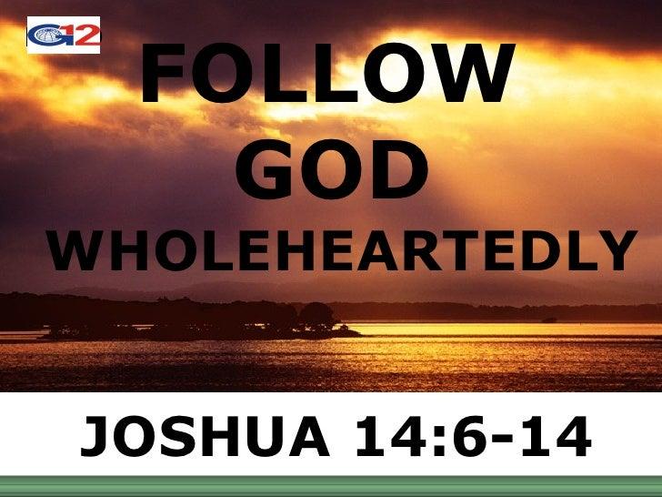 FOLLOW  GOD   WHOLEHEARTEDLY JOSHUA 14:6-14
