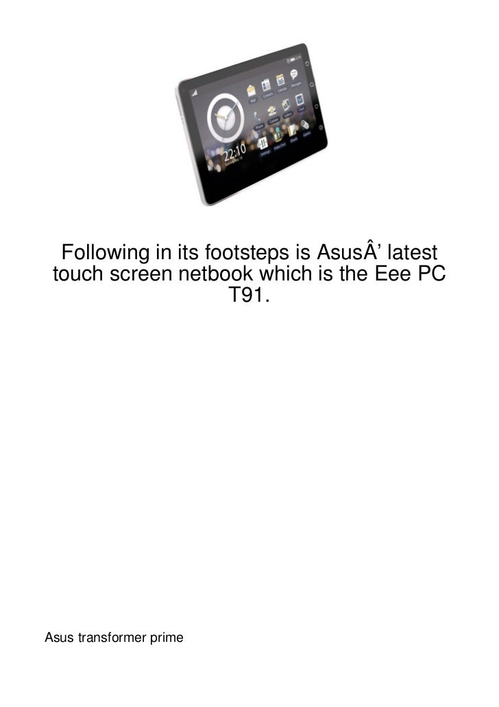 Following in its footsteps is AsusÂ' latest touch screen netbook which is the Eee PC                      T91.Asus transfo...