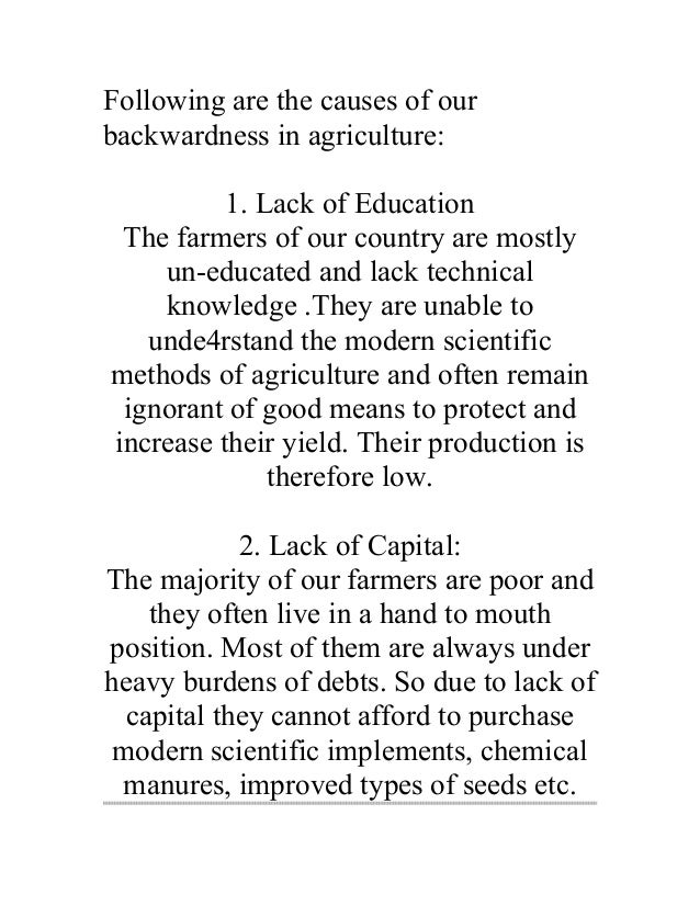 Following are the causes of ourbackwardness in agriculture:          1. Lack of Education The farmers of our country are m...
