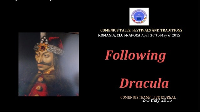 Following Dracula  2-3 may 2015 COMENIUS TEAMS' LIVE JOURNAL   COMENIUS TALES, FESTIVALS AND TRADITIONS ROMANIA, CLUJ-NAPO...