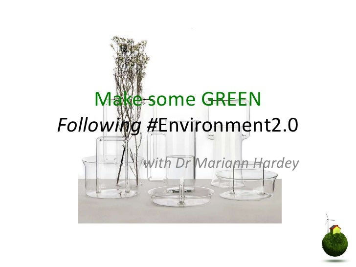 Make some GREEN Following #Environment2.0<br />with Dr Mariann Hardey<br />