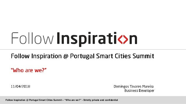 "Follow Inspiration @ Portugal Smart Cities Summit – ""Who are we?"" - Strictly private and confidential"