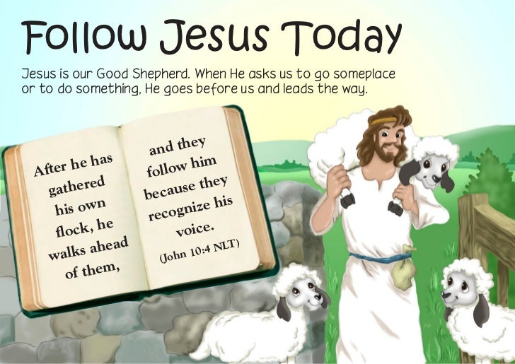 Follow Jesus TodayJesus is our Good Shepherd. When He asks us to go someplaceor to do something, He goes before us and lea...