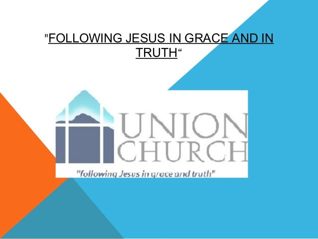 """""""FOLLOWING JESUS IN GRACE AND IN TRUTH"""""""