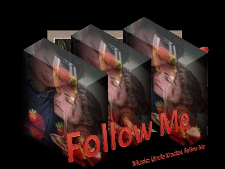 Follow Me<br />Music: Uncle Kracker, Follow Me<br />