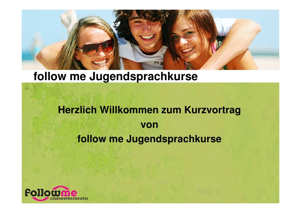follow me Jugendsprachkurse    Herzlich Willkommen zum Kurzvortrag                    von        follow me Jugendsprachkurse