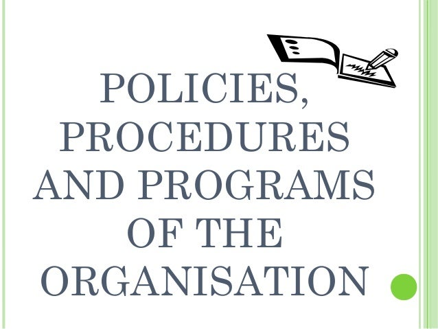 POLICIES, PROCEDURES AND PROGRAMS OF THE ORGANISATION