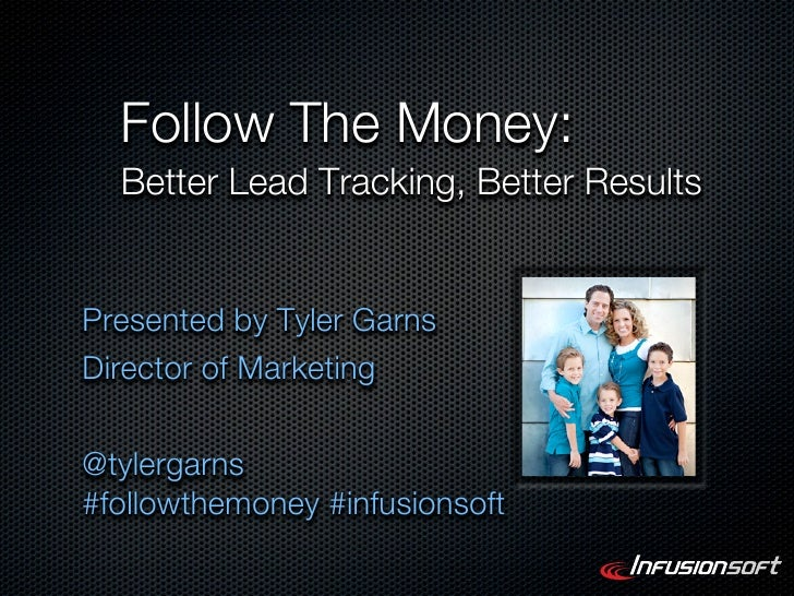 Follow The Money:  Better Lead Tracking, Better ResultsPresented by Tyler GarnsDirector of Marketing@tylergarns#followthem...