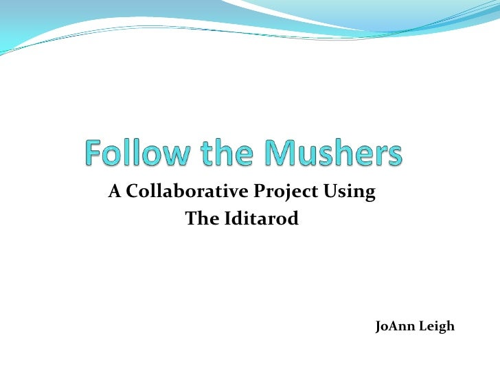Follow the Mushers<br />A Collaborative Project Using<br />The Iditarod <br />JoAnn Leigh<br />