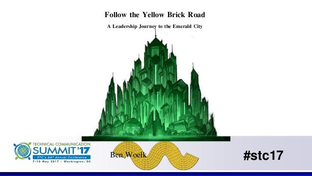 #stc17 Follow the Yellow Brick Road A Leadership Journey to the Emerald City Ben Woelk