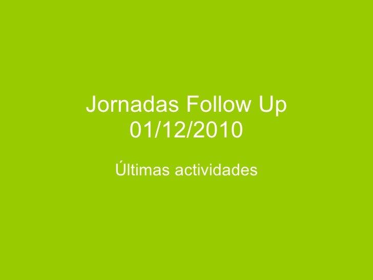 Jornadas Follow Up 01/12/2010 Últimas actividades