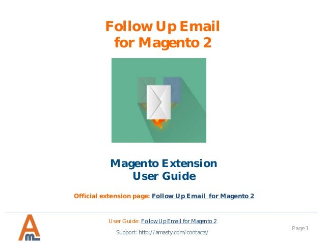 User Guide: Follow Up Email for Magento 2 Page 1 Follow Up Email for Magento 2 Magento Extension User Guide Official exten...