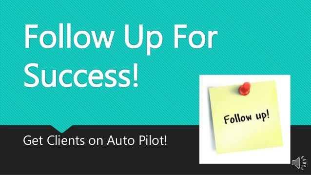 Follow Up For Success! Get Clients on Auto Pilot!