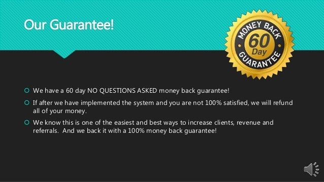 Our Guarantee!  We have a 60 day NO QUESTIONS ASKED money back guarantee!  If after we have implemented the system and y...