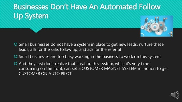 Businesses Don't Have An Automated Follow Up System  Small businesses do not have a system in place to get new leads, nur...