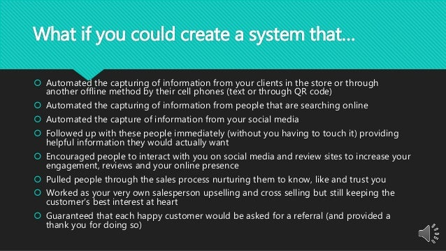 What if you could create a system that…  Automated the capturing of information from your clients in the store or through...