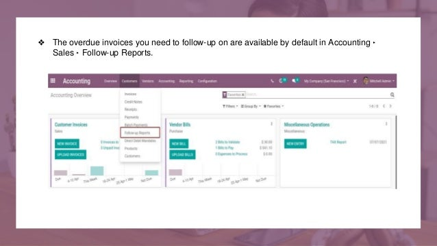 ❖ The overdue invoices you need to follow-up on are available by default in Accounting ‣ Sales ‣ Follow-up Reports.