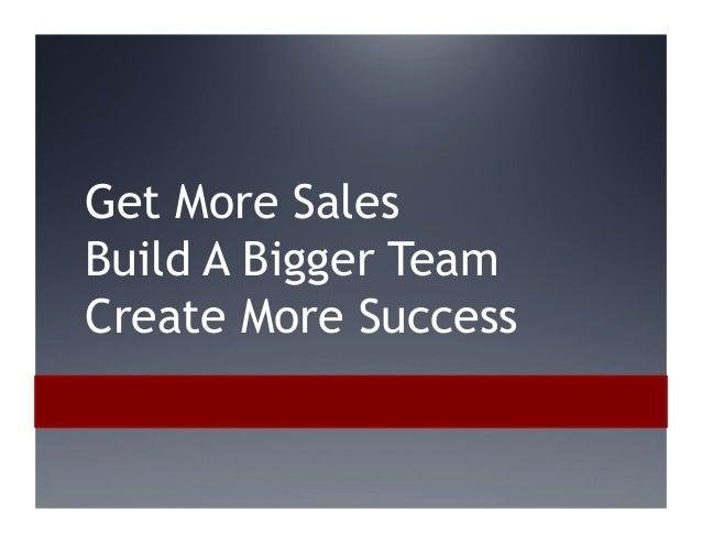 Get More Sales Build A Bigger Team Create More Success